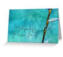 I feel privileged _ frienship card Greeting Card