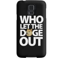 Who let the Doge out ! Samsung Galaxy Case/Skin