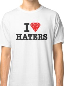 I love haters Classic T-Shirt
