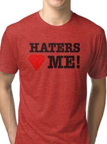 Haters love me Tri-blend T-Shirt