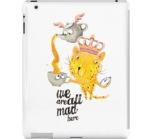 We Are All Mad Here iPad Case/Skin
