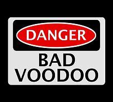 DANGER BAD VOODOO, FAKE FUNNY SAFETY SIGN SIGNAGE by DangerSigns