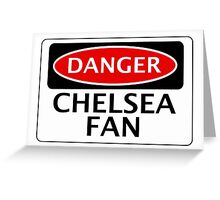 DANGER CHELSEA FAN, FOOTBALL FUNNY FAKE SAFETY SIGN Greeting Card