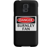 DANGER BURNLEY FAN, FOOTBALL FUNNY FAKE SAFETY SIGN Samsung Galaxy Case/Skin