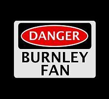 DANGER BURNLEY FAN, FOOTBALL FUNNY FAKE SAFETY SIGN by DangerSigns