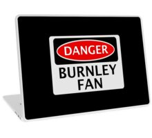DANGER BURNLEY FAN, FOOTBALL FUNNY FAKE SAFETY SIGN Laptop Skin