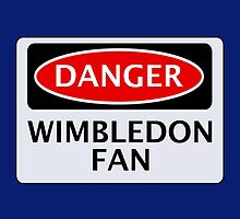 DANGER WIMBLEDON FAN, FOOTBALL FUNNY FAKE SAFETY SIGN by DangerSigns
