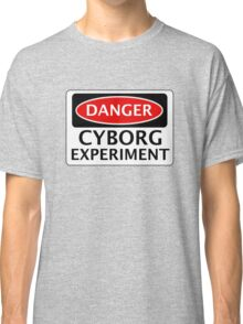 DANGER CYBORG EXPERIMENT FAKE FUNNY SAFETY SIGN SIGNAGE Classic T-Shirt