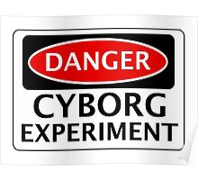 DANGER CYBORG EXPERIMENT FAKE FUNNY SAFETY SIGN SIGNAGE Poster