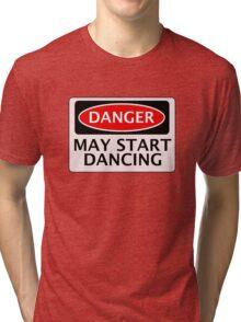 DANGER MAY START DANCING, FAKE FUNNY SAFETY SIGN SIGNAGE Tri-blend T-Shirt