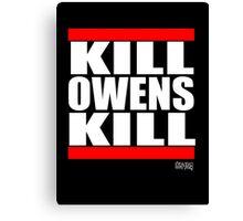KILL OWENS KILL Canvas Print