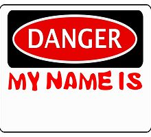 """DANGER MY NAME IS """"BLANK - INSERT YOUR OWN WORDS WITH A BLACK TEXTA WHEN YOU GET THE DESIGN"""", FUNNY FAKE SAFETY SIGN by DangerSigns"""