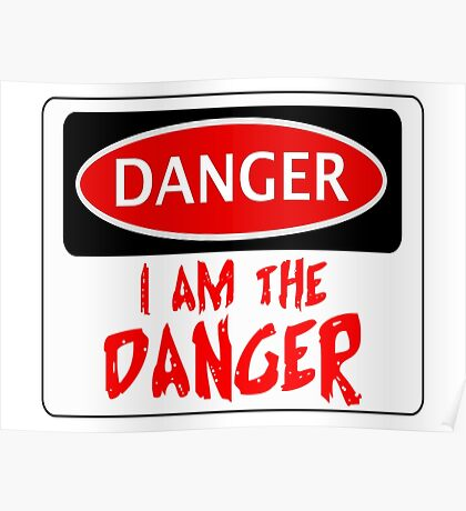 "DANGER ""I AM THE DANGER"", FUNNY FAKE SAFETY SIGN Poster"
