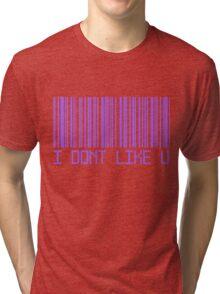 I Don't Like You Barcode Tri-blend T-Shirt