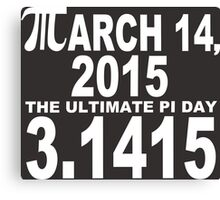 March 14 2015 the oltimate pi day geek funny nerd Canvas Print