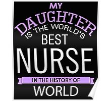 MY DAUGHTER IS THE WORLD'S BEST NURSE IN THE HISTORY OF WORLD Poster