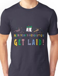 """New Year's Resolution """"Get Laid"""" T-Shirts Unisex T-Shirt"""