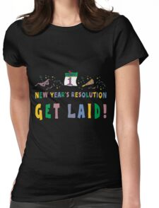 """New Year's Resolution """"Get Laid"""" T-Shirts Womens Fitted T-Shirt"""