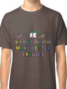"""New Year Resolution """"Make Better Excuses"""" T-Shirts Classic T-Shirt"""