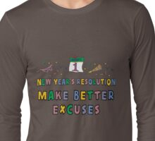 "New Year Resolution ""Make Better Excuses"" T-Shirts Long Sleeve T-Shirt"