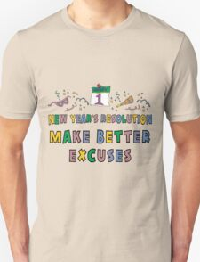 "New Year Resolution ""Make Better Excuses"" T-Shirts T-Shirt"