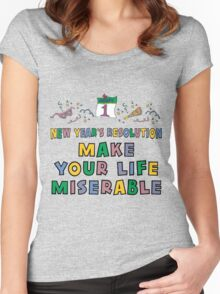 """New Year's Resolution """"Make Your Life Miserable"""" T-Shirt Women's Fitted Scoop T-Shirt"""