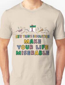 "New Year's Resolution ""Make Your Life Miserable"" T-Shirt T-Shirt"