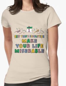 """New Year's Resolution """"Make Your Life Miserable"""" T-Shirt T-Shirt"""