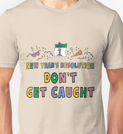 """New Year's Resolution """"Don't Get Caught"""" T-Shirts Unisex T-Shirt"""