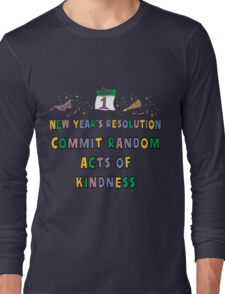 """New Years Resolution """"Commit Random Acts of Kindness"""" T-Shirts Long Sleeve T-Shirt"""