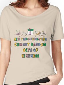 """New Years Resolution """"Commit Random Acts of Kindness"""" T-Shirts Women's Relaxed Fit T-Shirt"""