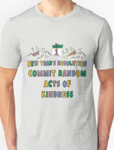 "New Years Resolution ""Commit Random Acts of Kindness"" T-Shirts T-Shirt"