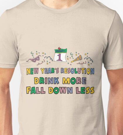 """Funny New Year's Resolution """"Drink More Fall Down Less"""" T-Shirt Unisex T-Shirt"""