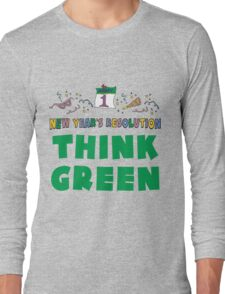 """New Year's Resolution """"Think Green"""" T-Shirts Long Sleeve T-Shirt"""