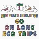 "New Year's Resolution "" Go On Long Ego Trips"" T-Shirts by HolidayT-Shirts"
