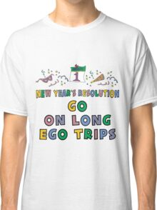 """New Year's Resolution """" Go On Long Ego Trips"""" T-Shirts Classic T-Shirt"""