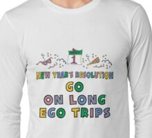 "New Year's Resolution "" Go On Long Ego Trips"" T-Shirts Long Sleeve T-Shirt"