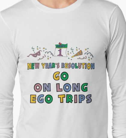 """New Year's Resolution """" Go On Long Ego Trips"""" T-Shirts Long Sleeve T-Shirt"""