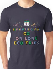 """New Year's Resolution """" Go On Long Ego Trips"""" T-Shirts Unisex T-Shirt"""