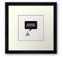 Be Brave Little One Framed Print