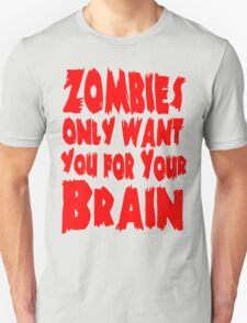 Zombies Only Want You For Your Brain T-Shirt