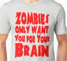 Zombies Only Want You For Your Brain Unisex T-Shirt