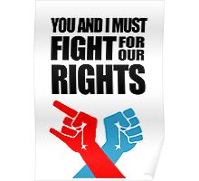 You And I Must Fight For Our Rights Poster
