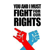 You And I Must Fight For Our Rights Photographic Print