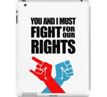 You And I Must Fight For Our Rights iPad Case/Skin