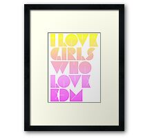 I Love Girls Who Love EDM (Electronic Dance Music) [special edition] Framed Print