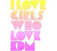 I Love Girls Who Love EDM (Electronic Dance Music) [special edition] Photographic Print