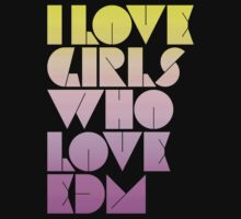 I Love Girls Who Love EDM (Electronic Dance Music) [special edition] T-Shirt