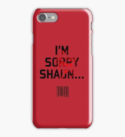 I'm Sorry Shaun... iPhone Case/Skin
