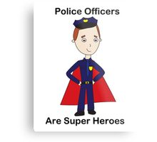 Police Officers Are Super Heroes (Male) Metal Print